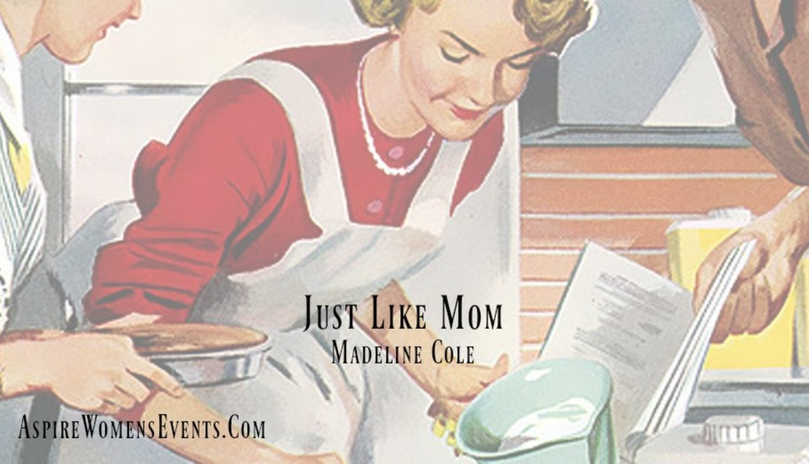 ASPIRE Blog-Madeline Cole - Just Like Mom