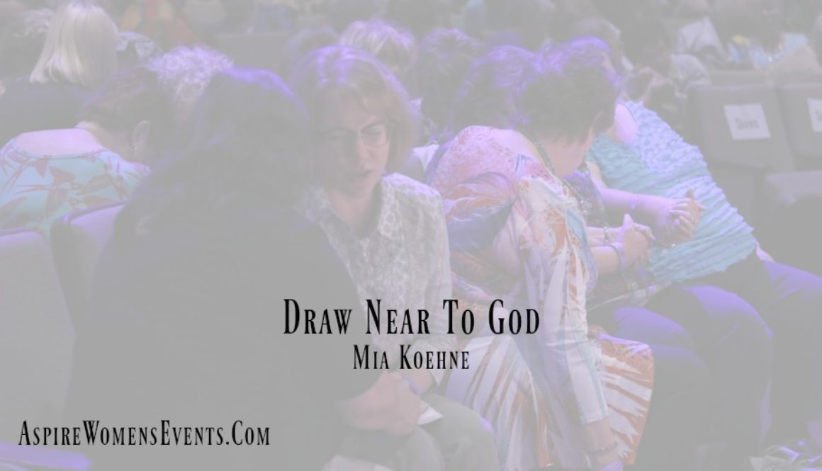 ASPIRE Blog-Mia Koehne-Draw Near To God