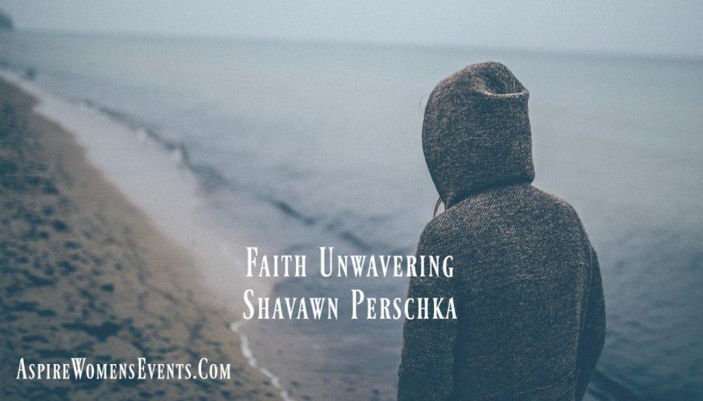 ASPIRE Blog-Shavawn Perschka-Faith Unwavering