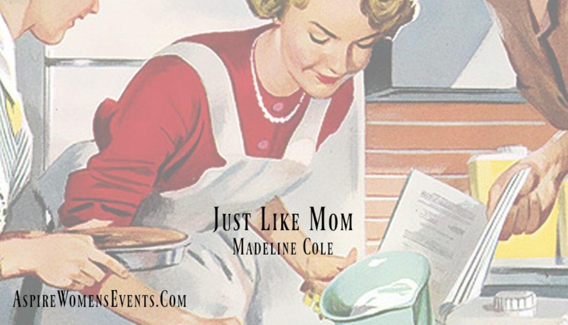 ASPIRE Blog-Madeline Cole - Just Like Mom